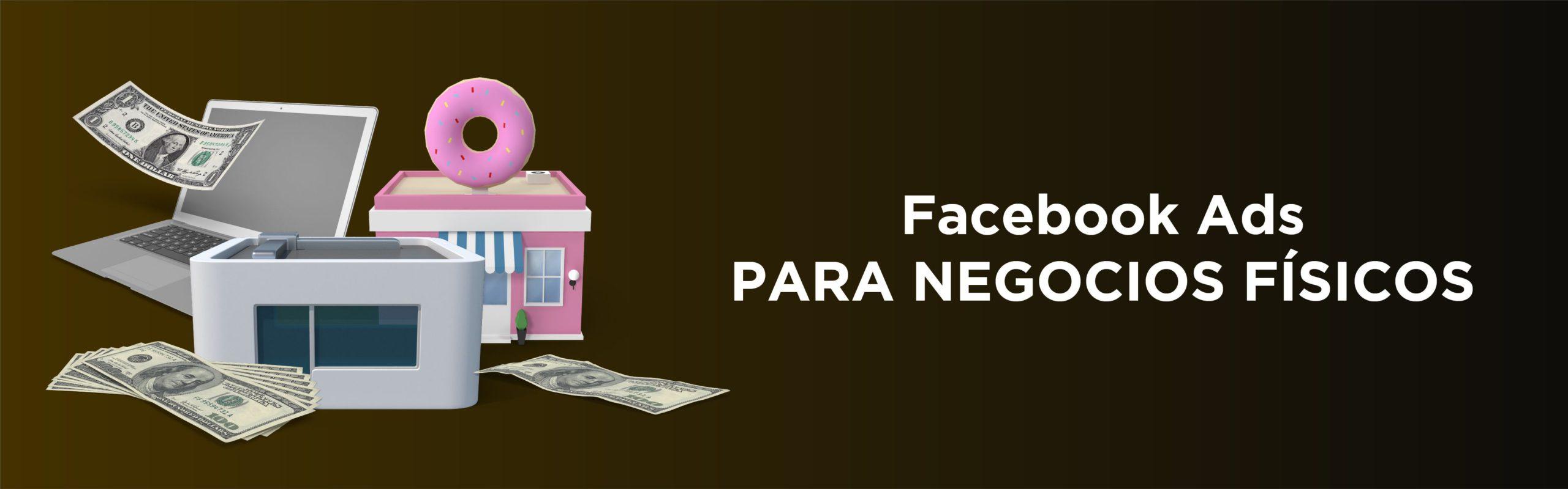 Facebook Ads para negocios físicos: consigue más clientes en tu tienda